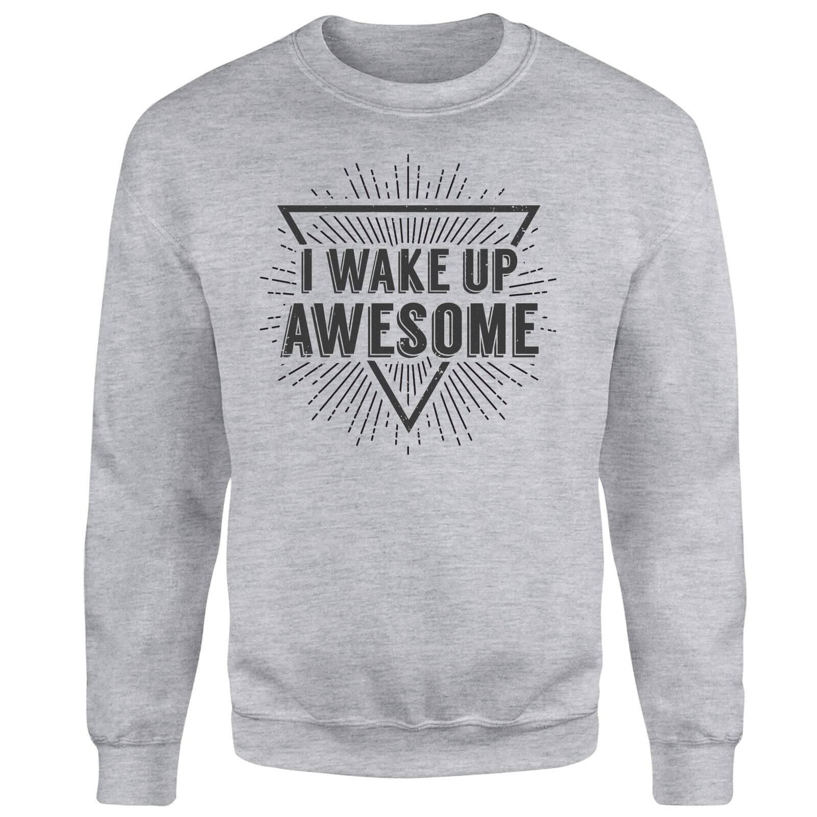 I Wake up Awesome Sweatshirt - Grey