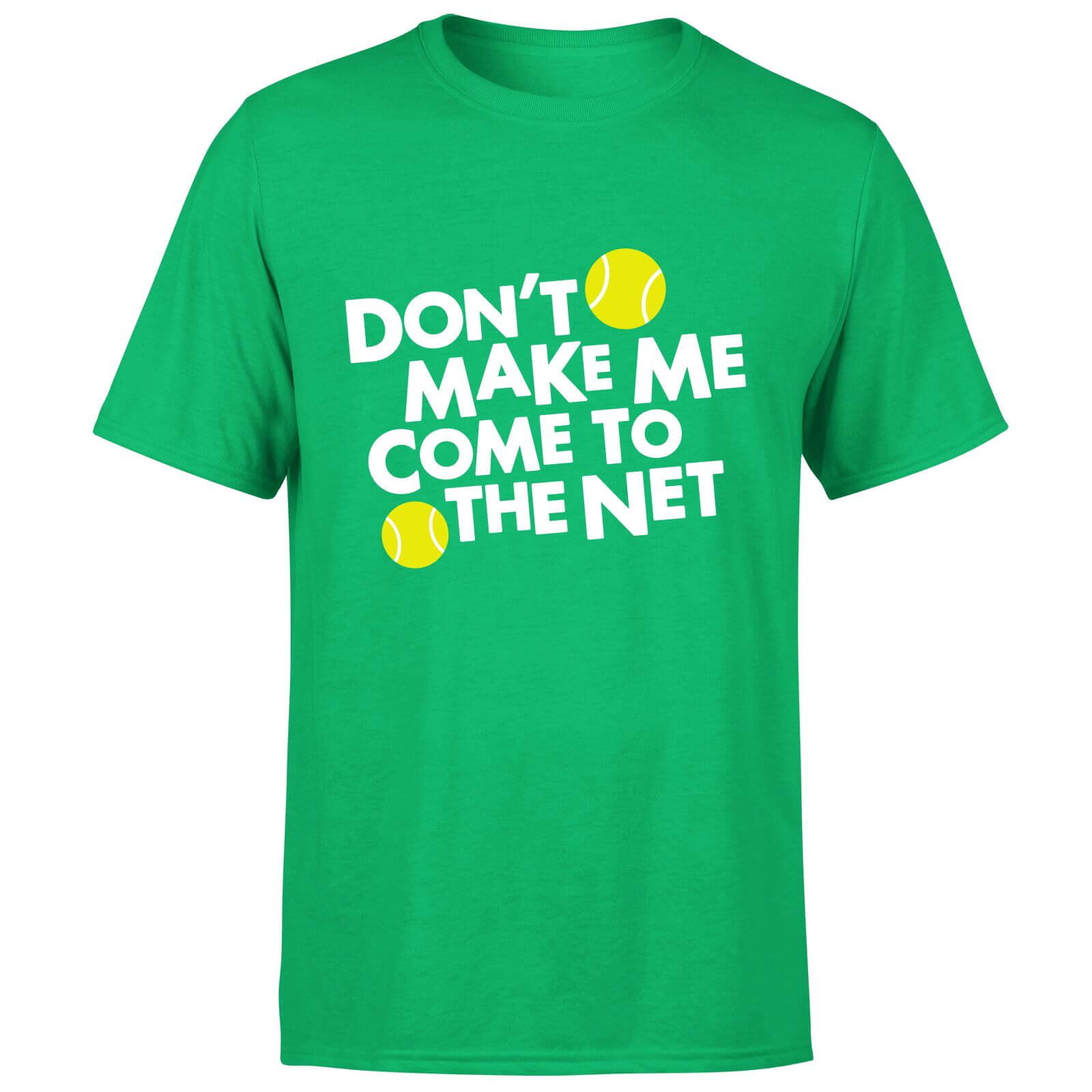 Dont make me Come to the Net T-Shirt - Kelly Green