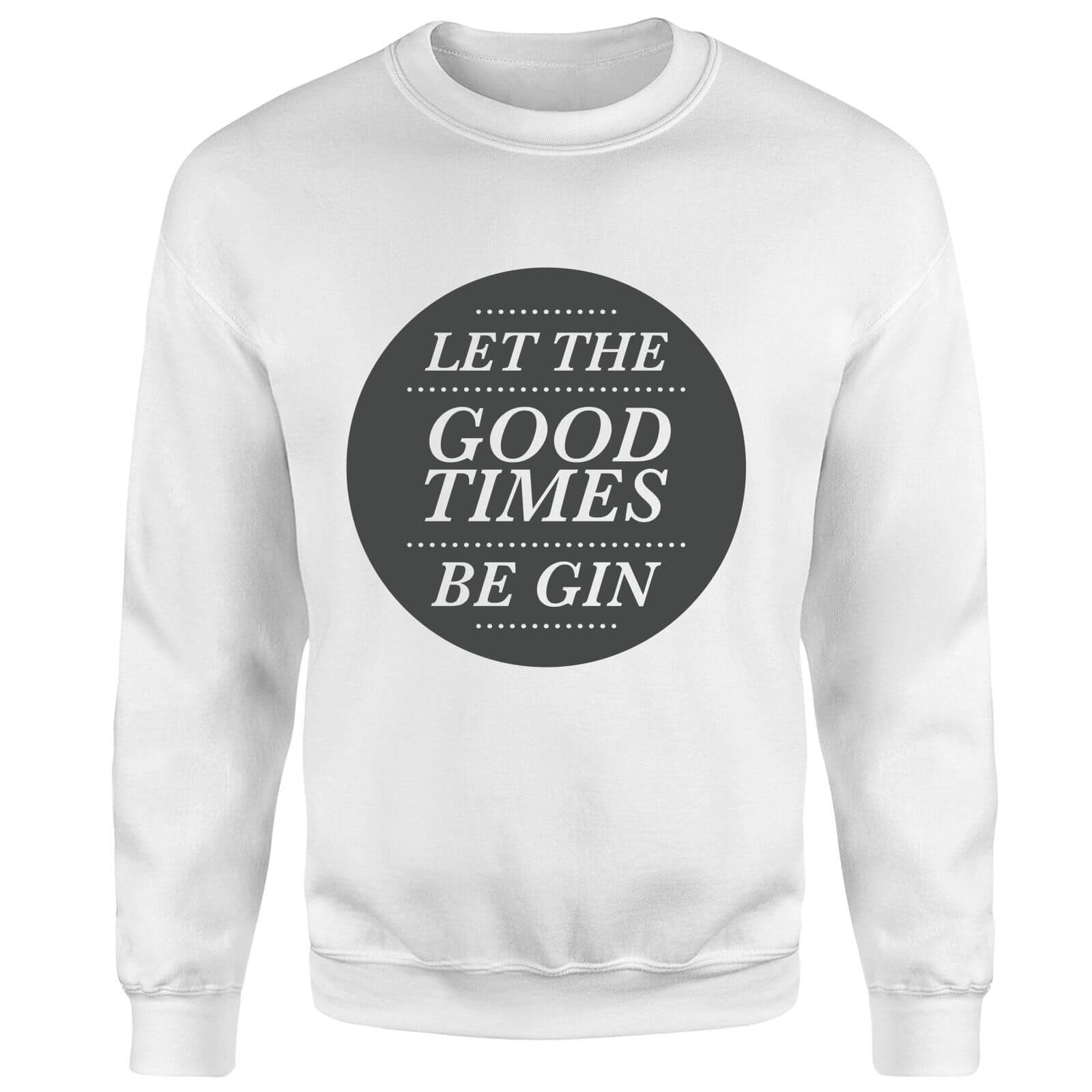 Let the Good Times Be Gin Sweatshirt - White