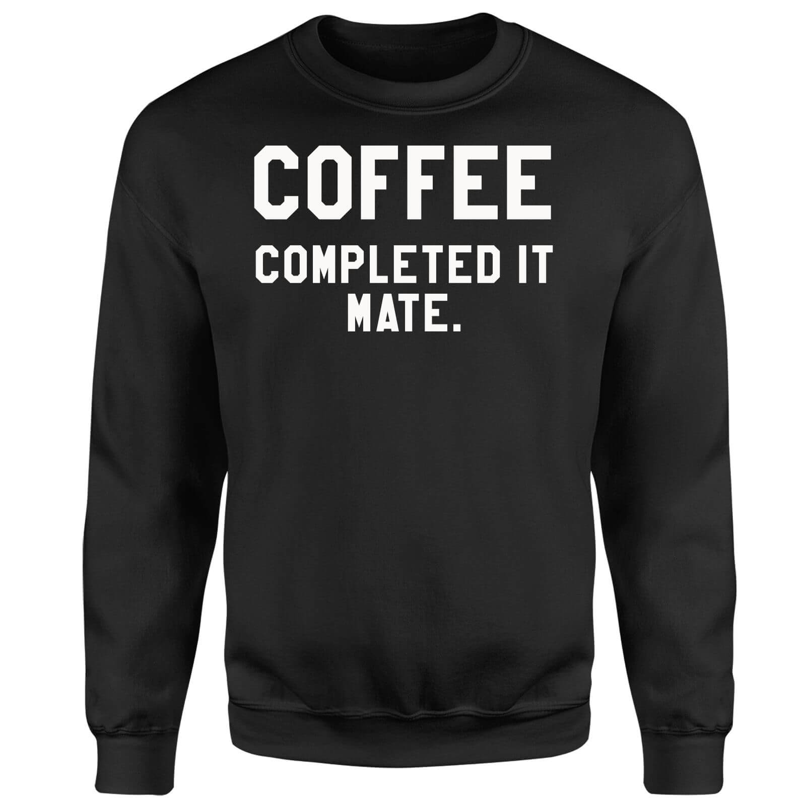 Coffee Completed it Mate Sweatshirt - Black