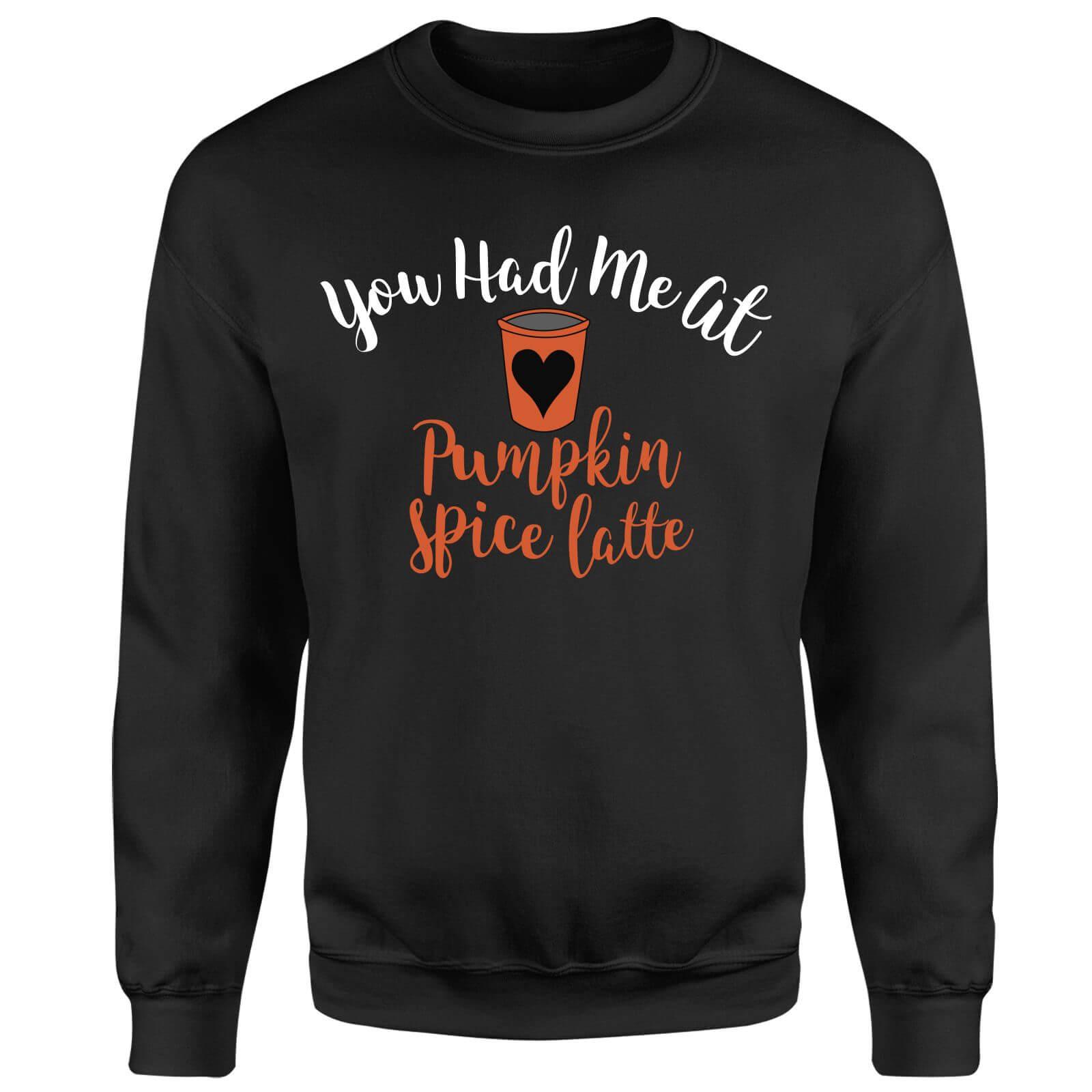 You Had me at Pumpkin Spice Latte Sweatshirt - Black