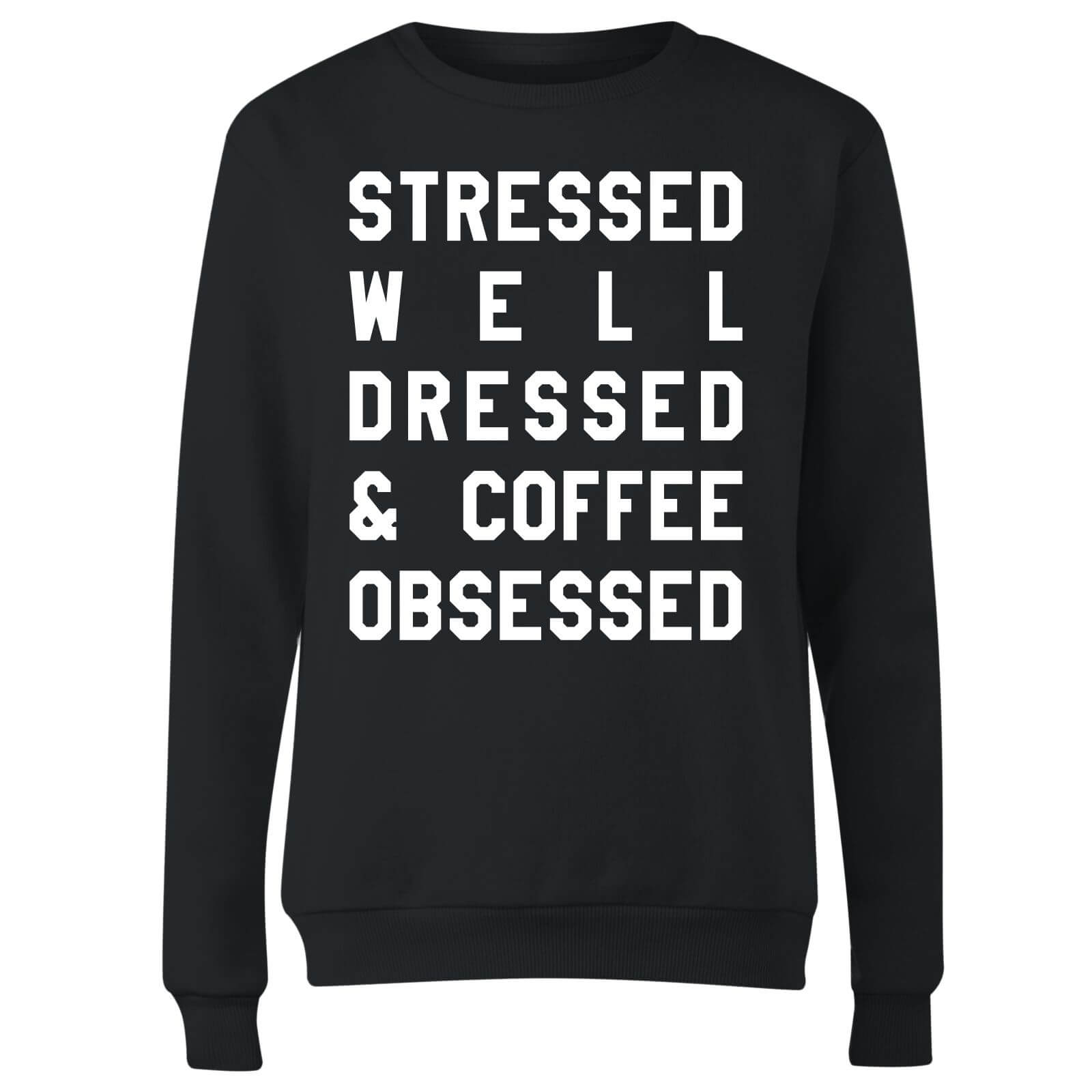 Stressed Dressed and Coffee Obsessed Women