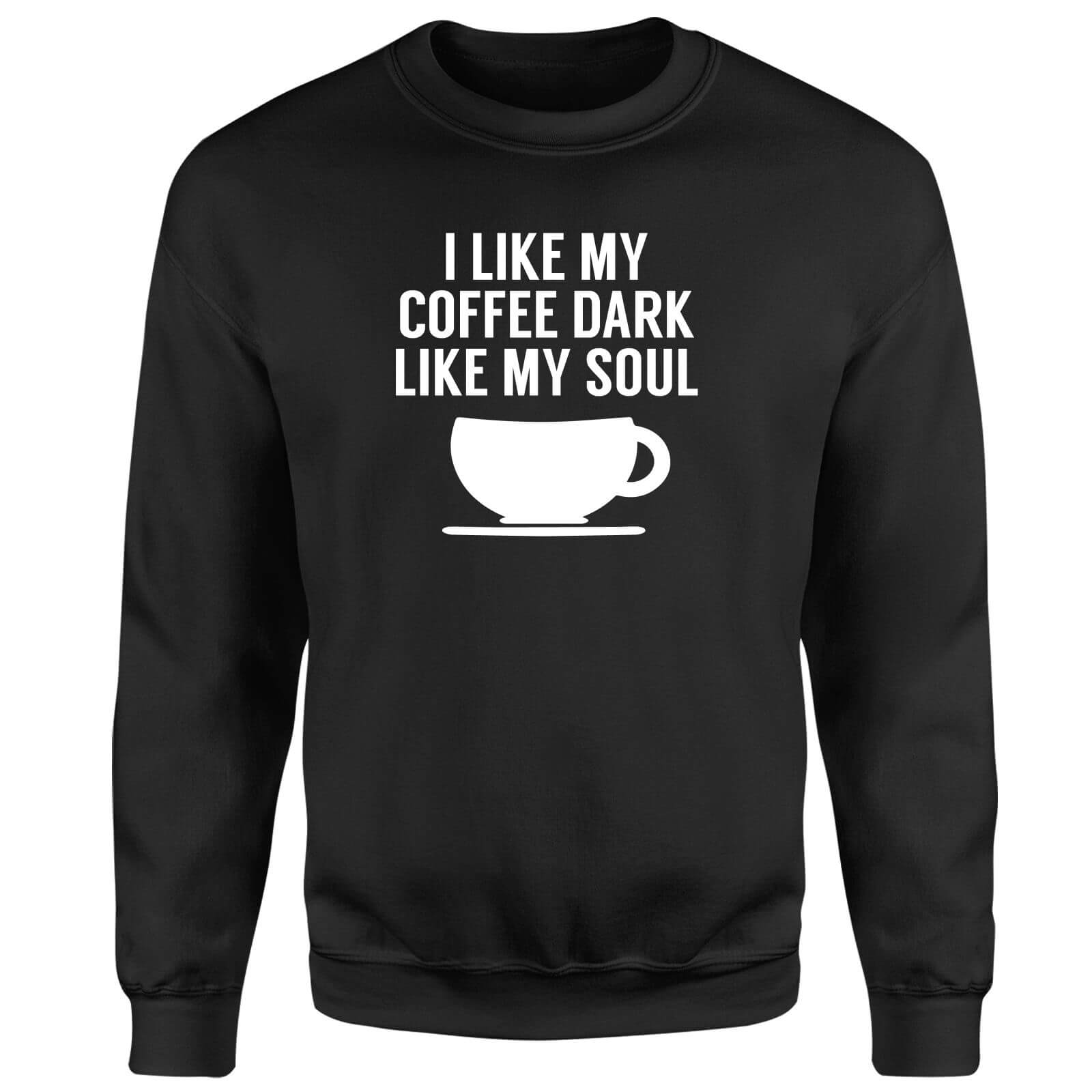 I Like my Coffee Dark Like my Soul Sweatshirt - Black