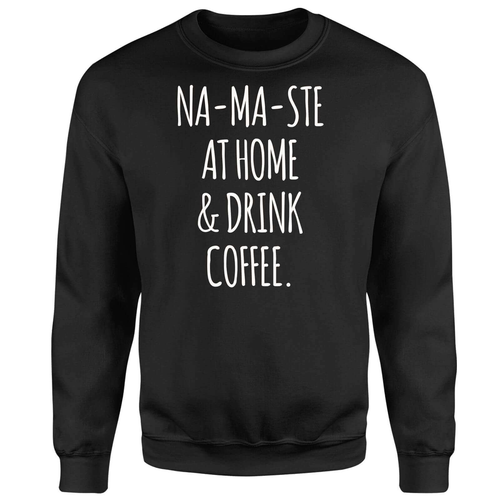 Na-ma-ste at Home and Drink Coffee Sweatshirt - Black