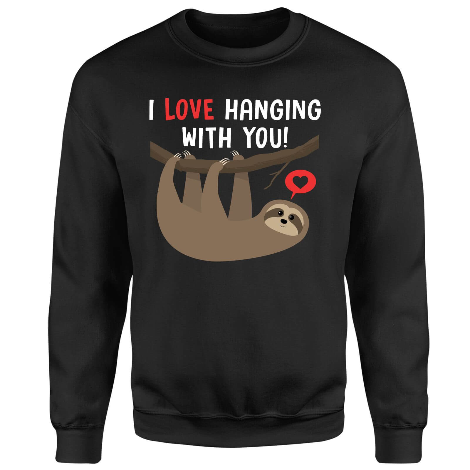 I Love Hanging With You Sweatshirt - Black