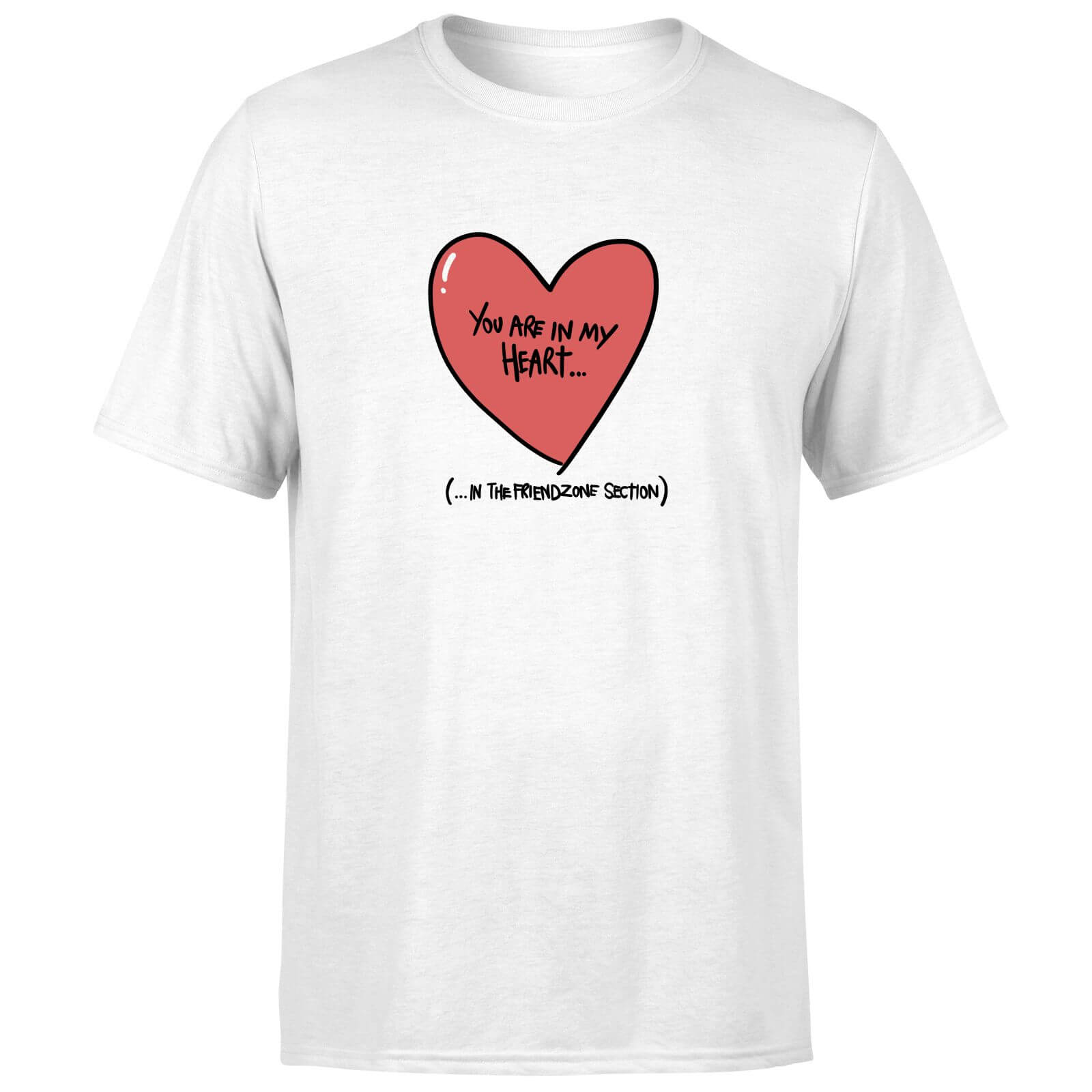 You Are In My Heart...In The Friendzone T-Shirt - White
