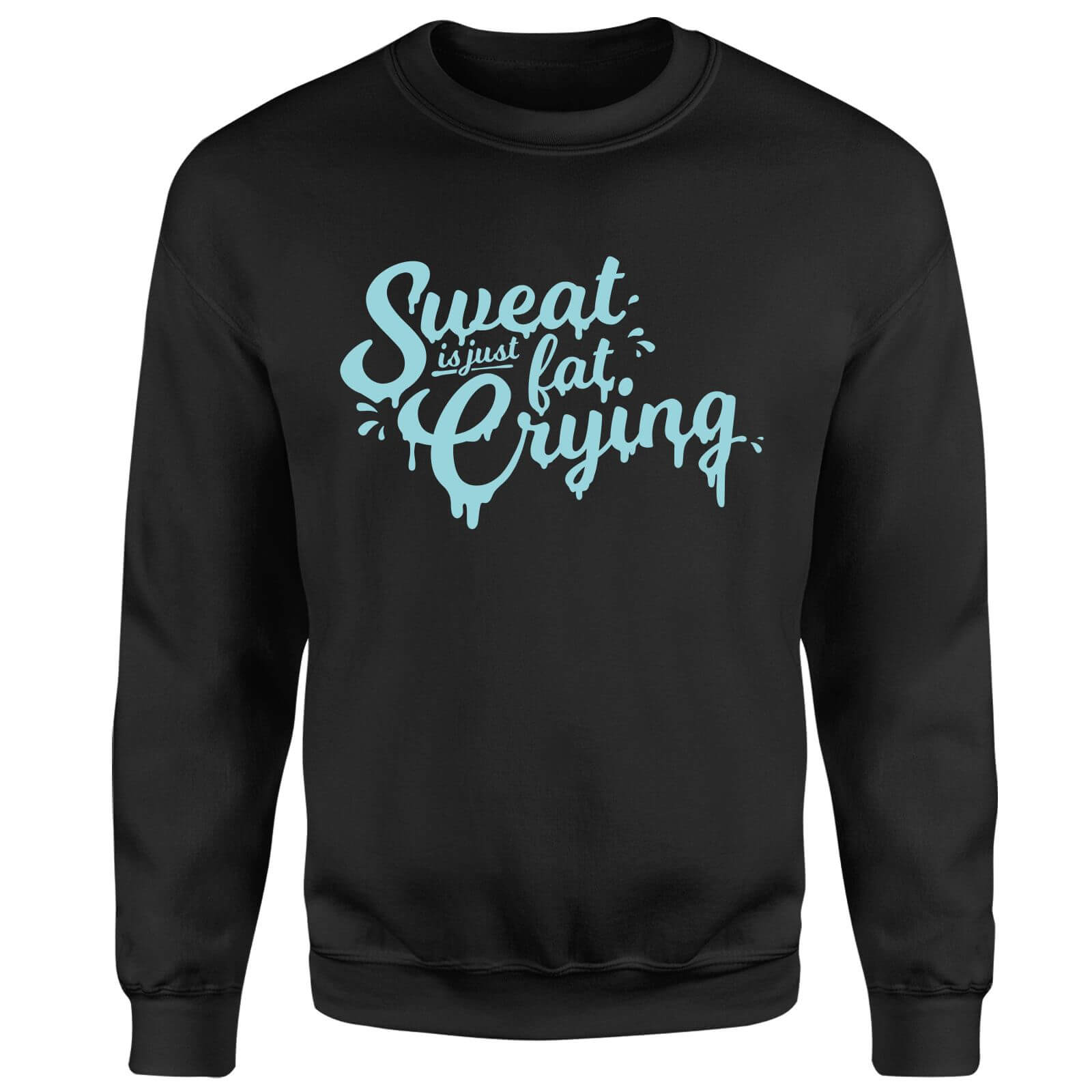 Sweat Is Just Fat Crying Sweatshirt - Black