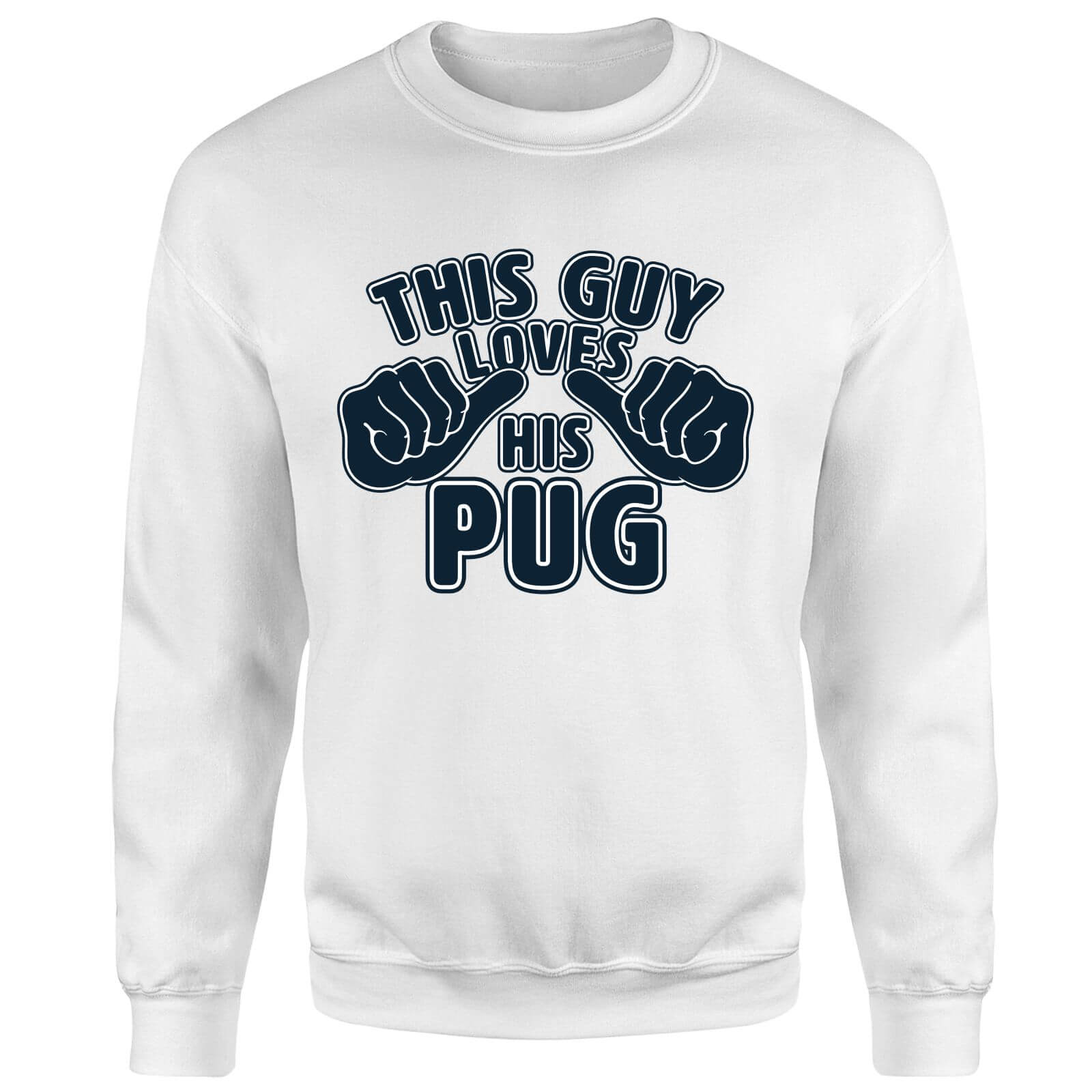This Guy Loves His Pug Sweatshirt - White