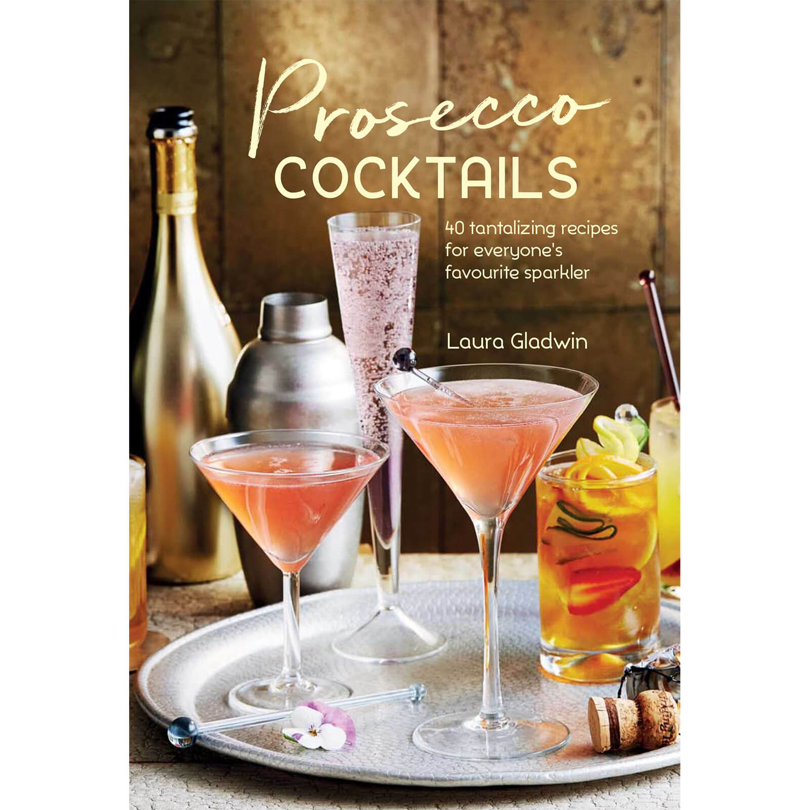 Prosecco Cocktails - 40 Tantalizing Recipes (Hardback)