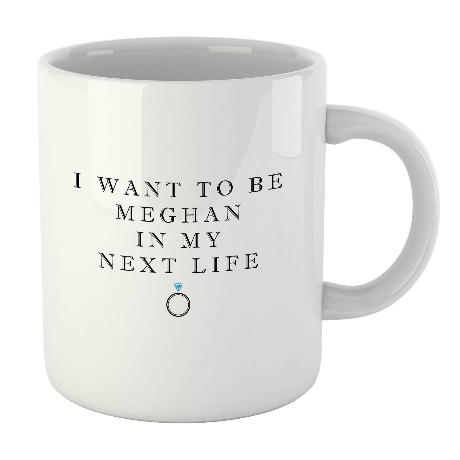 I Want To Be Meghan Mug