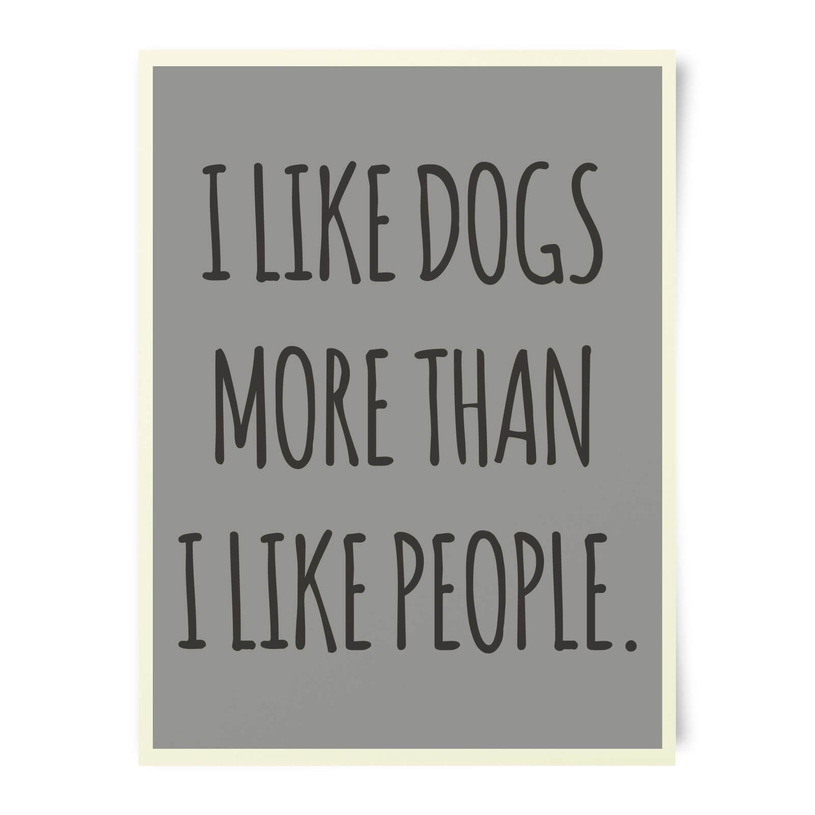 I Like Dogs More Than People Art Print