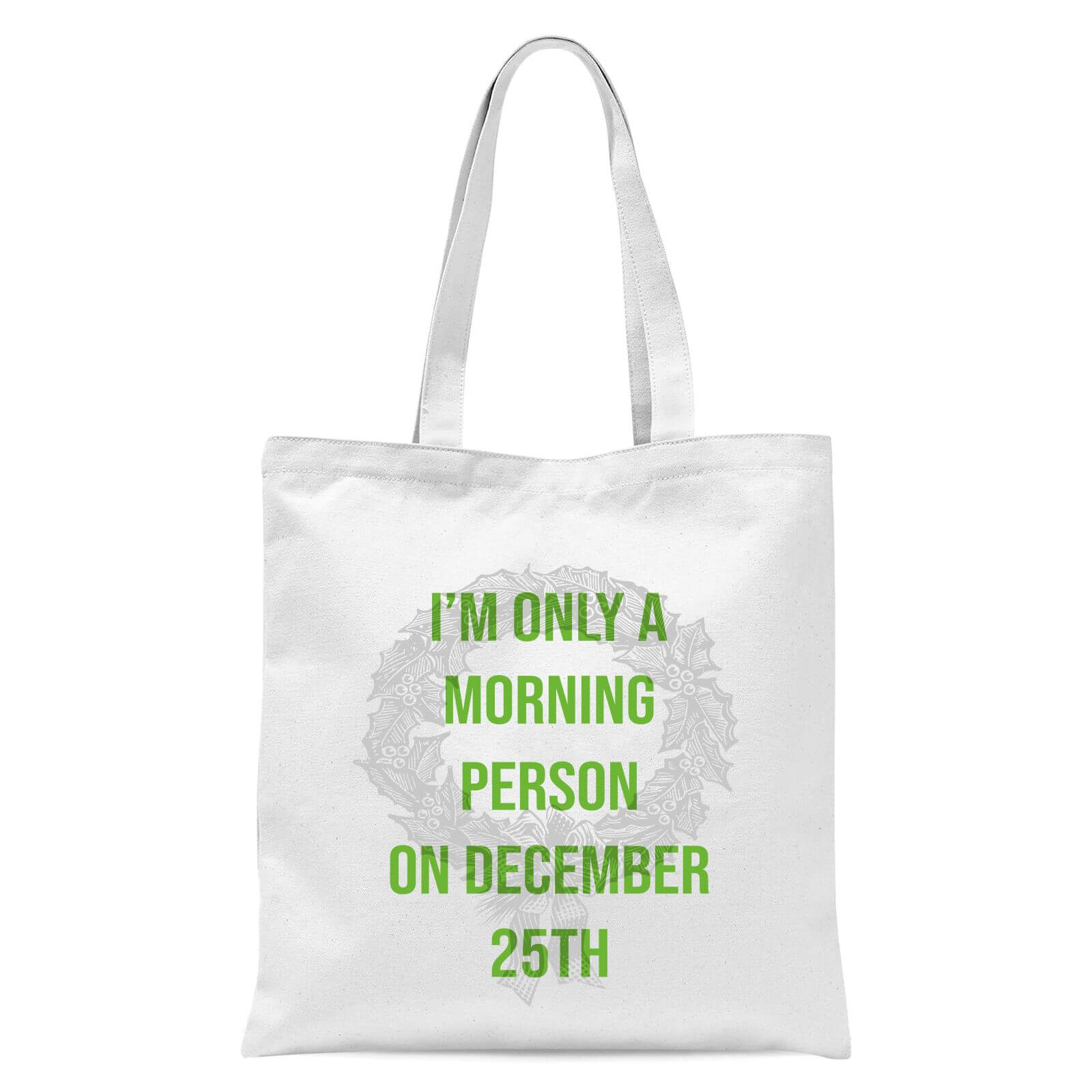 cd0a2ba7a7f7 Im Only A Morning Person On December 25th Tote Bag - White