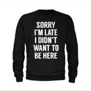 Sorry I'm Late Slogan Sweatshirt - Black