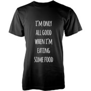 I'm Only All Good When I'm Eating Some Food T-Shirt - Black