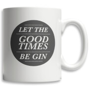 Let The Good Times Be Gin Tasse
