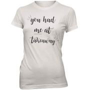 You Had Me At Takeaway Women's Slogan T-Shirt