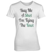 Buy Me A Shot I'm Tying The Knot Women's White T-Shirt