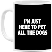 I'm Just Here To Pet The Dogs Mug