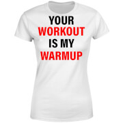 Your Workout is my Warmup Women's T-Shirt - White