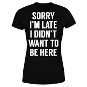 Sorry Im Late I didnt Want to be Here Women's T-Shirt - Black