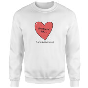 You Are In My Heart...In The Friendzone Pullover - Weiß