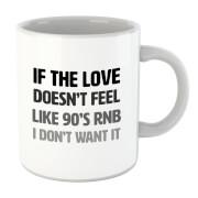 Tasse If The Love Doesn't Feel Like 90's RNB