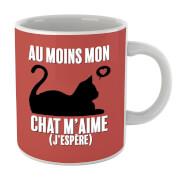 Tasse Au Moins Mon Chat M'aime (J'espère)