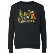 Irish You Would Buy Me Another Beer Women's Sweatshirt - Black
