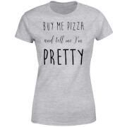 Buy Me Pizza And Tell Me Im Pretty Women's T-Shirt - Grey
