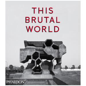 Phaidon Books: This Brutal World