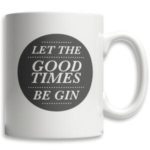 Let The Good Times Be Gin Mug