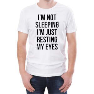 I'm Not Sleeping I'm Just Resting My Eyes Men's White T-Shirt