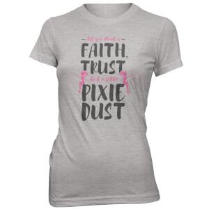 Faith Trust And A Little Pixie Dust Women's Grey T-Shirt