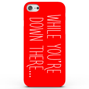 While You're Down There.. Phone Case for iPhone & Android - 3 Colours