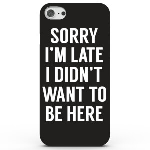 Sorry I'm Late I Didn't Want to Be Here Phone Case for iPhone & Android - 4 Colours