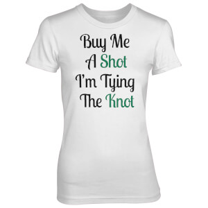 Buy Me A Shot I'm Tying The Knot Women's White T-Shirt
