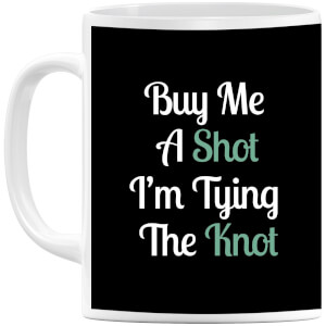 Buy Me a Shot I'm Tying the Knot Mug