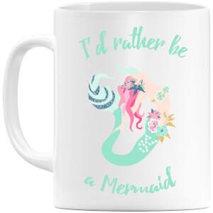 I'd Rather be a Mermaid Mug