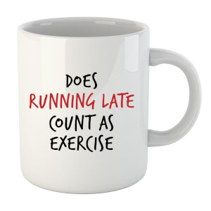 Does Running Late Count as Exercise Mug