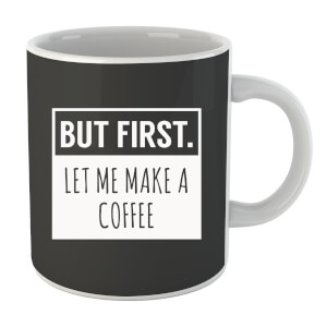 "Taza ""But first. Let Me Make A Coffee"""
