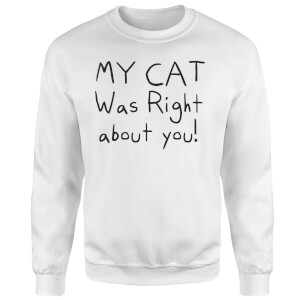 My Cat Was Right About You Sweatshirt - White