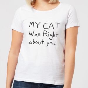 My Cat Was Right About You Women's T-Shirt - White