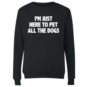 I'm Just Here To Pet The Dogs Women's Sweatshirt - Black