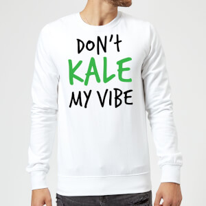 Dont Kale my Vibe Sweatshirt - White