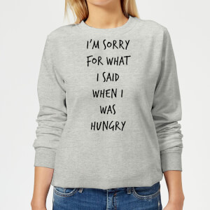 Im sorry for what I Said when Hungry Women's Sweatshirt - Grey
