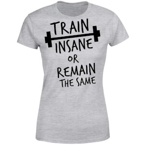 Train Insane or Remain the Same Women's T-Shirt - Grey