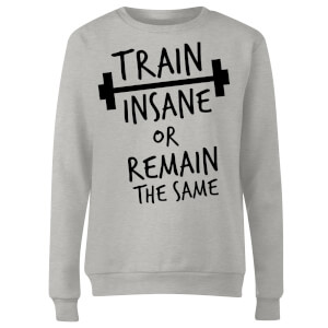 Train Insane or Remain the Same Women's Sweatshirt - Grey