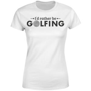 Id rather be Golfing Women's T-Shirt - White