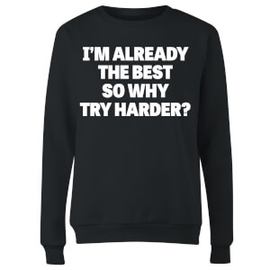 Im Already the Best so Why Try Harder Women's Sweatshirt - Black