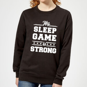 My Sleep Game is Strong Women's Sweatshirt - Black